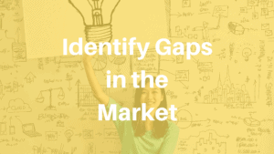 Identify Gaps in the Market