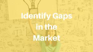 Identify Gaps in the Market
