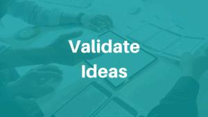 Validate Ideas